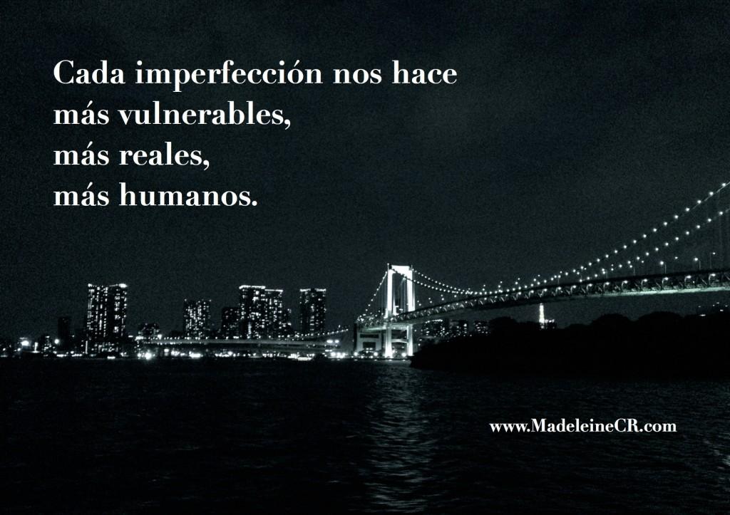 Cada imperfección nos hace más vulnerables, más reales, más humanos
