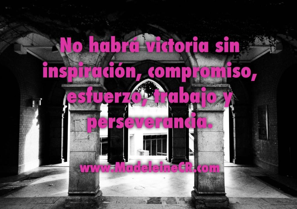 No habrá victoria sin inspiración, compromiso, esfuerzo, trabajo y perseverancia