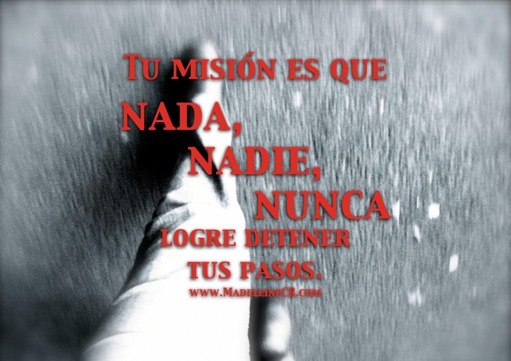 Tu misión es que nada, nadie, nunca logre detener tus pasos