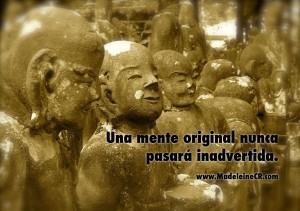 Una mente original nunca pasará inadvertida